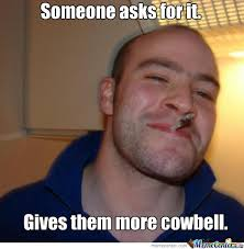 More Cowbell Meme - i need more cowbell by jeanjacques reibel meme center