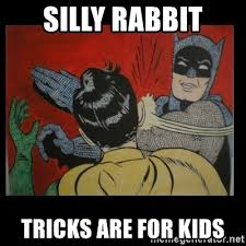 Silly Rabbit Meme - silly rabbit tricks are for kids batman slappp meme generator