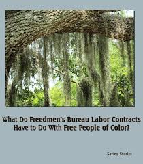 bureau free what do freedmen s bureau labor contracts to do with free