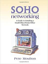 Small Office Home - soho networking a guide to installing a small office home office