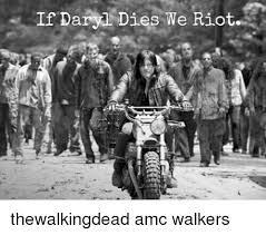 If Daryl Dies We Riot Meme - 25 best memes about my phone about to die my phone about to
