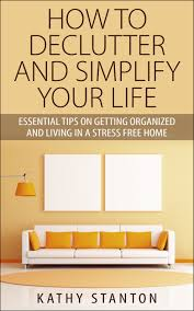 How To Declutter Your Home by Buy Simplify Your Life Declutter Your Life To Reduce Stress And