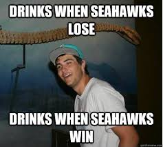 Seahawks Lose Meme - drinks when seahawks lose drinks when seahawks win drunken hater