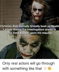 Christian Bale Meme - christian bale actually brutally beat up heath ledger during the