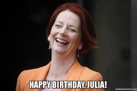 Julia Meme - happy birthday julia julia gillard make a meme