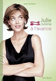 cuisine de julie andrieu julie cuisine à l avance julie andrieu