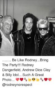 Rodney Dangerfield Memes - welcom be like rodneybring the party rodney dangerfield andrew