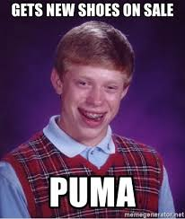 Meme Shoes For Sale - gets new shoes on sale puma bad luck brian meme generator