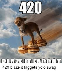 420 Blaze It Fgt Meme - 25 best memes about 420 blaze 420 blaze memes