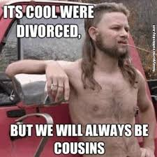 Funny Cousin Memes - its cool were divorced funny cousins redneck humor meme funny