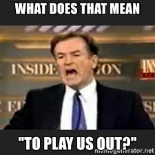 Meme What Does It Mean - what does that mean to play us out angry bill o reilly meme
