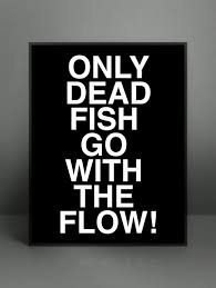 only dead fish go with the flow dead fish prinatble word