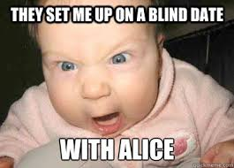 Angry Kid Meme - they set me up on a blind date with alice angry kid quickmeme