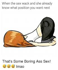Sex Position Memes - 25 best memes about ass bored dank memes and sex ass