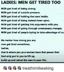 Being Tired Meme - ladies men get tired too men get tired of being strong men get tired
