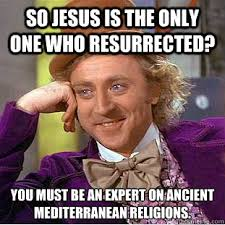 Meme Mediterranean - so jesus is the only one who resurrected you must be an expert on