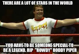 Roddy Piper Meme - image tagged in wrestler roddypiper rip imgflip