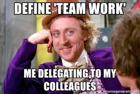 Define A Meme - define team work me delegating to my colleagues willy wonka