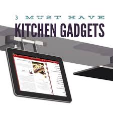 3 must have kitchen gadgets