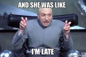 Late Meme - and she was like i m late period make a meme