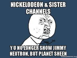 Yu No Meme - nickelodeon sister channels y u no longer show jimmy neutron but