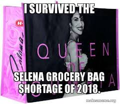 Meme Bag - i survived the selena grocery bag shortage of 2018 make a meme