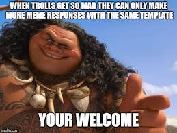 Your Welcome Meme - maui your welcome imgflip