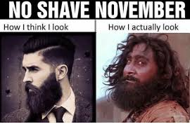 No Shave November Memes - no shave november how i think i look how i actually look meme on me me