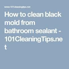 Bathroom Silicone Mould Best 25 Bathroom Sealants Ideas On Pinterest Clean Black Mold