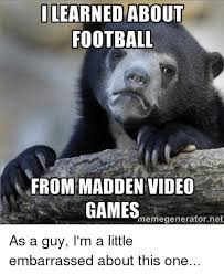 Meme Generator Video - learned about football from madden video games memegeneratornet as a
