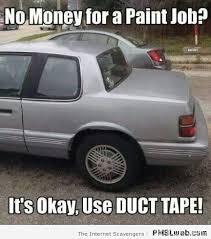 Duct Tape Meme - 12 duct tape car meme pmslweb
