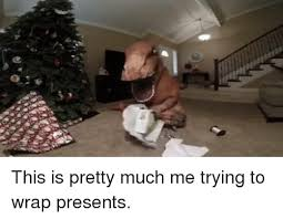 Wrapping Presents Meme - 25 best memes about wrapping presents wrapping presents memes