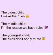 Middle Child Meme - the oldest child i make the rules the middle child i m the reason