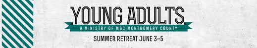mbc montgomery county young adults summer retreat mclean bible