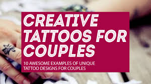 tattoos for couples 10 creative tattoo designs for lovers friends