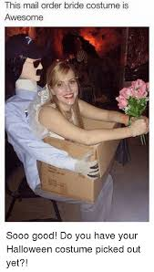Mail Order Bride Meme - this mail order bride costume is awesome sooo good do you have