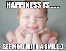 Happiness Is Meme Generator - happiness is seeing u with a smile smiling baby meme