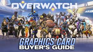 overwatch video card recommendation list u2013 buyer u0027s guide for pc