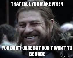 I Don T Care Meme - that face you make when you don t care but don t wan t to be rude
