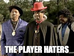 Players Club Meme - haters gonna hate know your meme