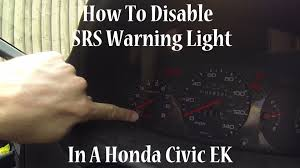 srs light honda civic how to disable srs warning light honda civic ek youtube