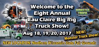 when is the monster truck show eau claire big rig truck show