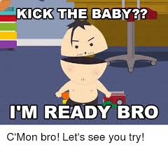 You Jelly Bro Meme - 25 best memes about kick the baby kick the baby memes