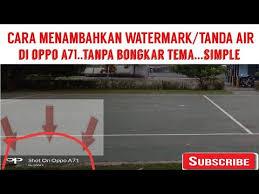 cara membuat watermark sendiri s60v3 cara menambahkan watermark di oppo a71 youtube