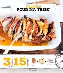 recettes cuisine 3 recettes pour ma tribu 3 ingrédients 15 minutes untitled magazine