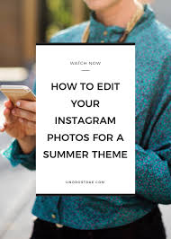 how to edit your photos for an instagram theme perfect for summer