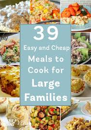 39 easy and cheap meals to cook for large families