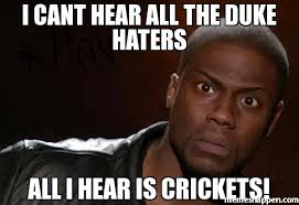 Duke Memes - i cant hear all the duke haters all i hear is crickets meme kevin