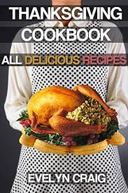 thanksgiving cookbook delicious thanksgiving recipes for a