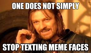Memes For Texting - one does not simply stop texting meme faces boromir quickmeme